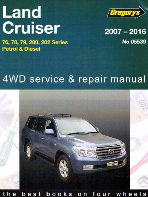 Toyota Land Cruiser (Petrol & Diesel) 2007 – 2016 (Series 76, 78, 79, 200 & 202) Gregorys Landcruiser Owners Service & Repair Manual