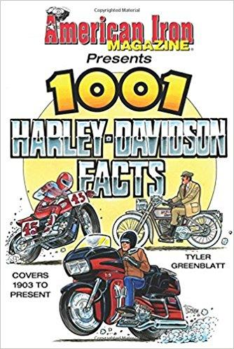 American Iron Magazine Presents 1001 Harley Davidson Facts 1903 – Present by Tyler Greenblatt